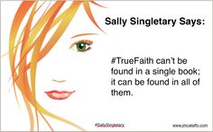 #SallySingletary Says: #TrueFaith can't be found in a single book. It can be found in all of them #quotes