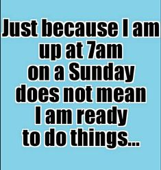 I Am Ready, Just Because, Wise Words, Clever, Hilarious, Sunday, Wisdom, Thoughts, Sayings