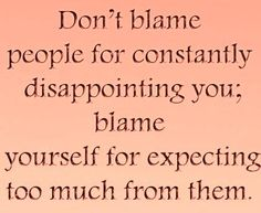 expect, amen, blame peopl, wisdom, true, constant disappoint, quot life, people, live