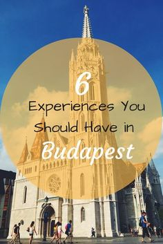 Planning a trip to Budapest? Don't leave without doing these six things!