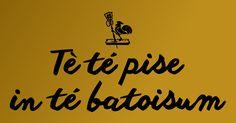 Tè té pise in té batoisum #InDialet