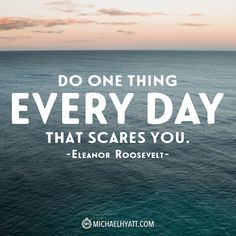 """""""Do one thing every day that scares you."""" -Eleanor Roosevelt"""