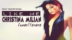 Christina Milian - Like Me feat. Snoop Dogg (Ismael Yanara Remix)