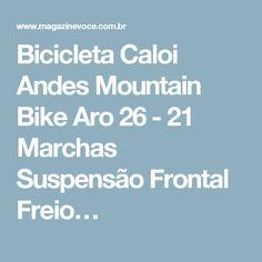 Bicicleta Caloi Andes Mountain Bike Aro 26 - 21 Marchas Suspensão Frontal Freio…