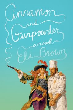Cinnamon and Gunpowder: A Novel by Eli Brown, A gripping adventure, a seaborne romance, and a twist on the tale of Scheherazade—with the best food ever served aboard a pirate's ship. Good Books, Books To Read, My Books, Jeanette Winterson, Robinson Crusoe, Family Relations, Best Book Covers, Sylvia Day, Harper Lee