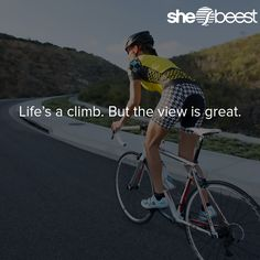 Life's a climb. But the view is great.