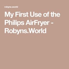 My First Use of the Philips AirFryer - Robyns.World