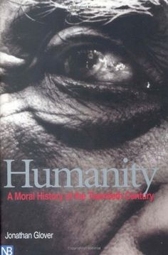 Humanity: A Moral History of the Twentieth Century by Jon...