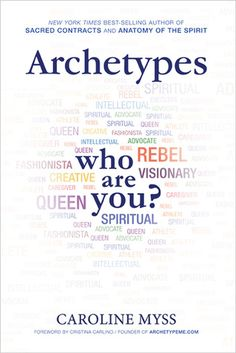 "Archetypes: Who Are You? by Caroline Myss. ""Within the pages of this book, Myss writes about 10 primary archetypes that have emerged in today's society: the Caregiver, the Artist/Creative, the Fashionista, the Intellectual, the Rebel, and more. She explains each archetype, and detail lays out the unique characteristics, the defining graces, the life challenges, and other information to help you understand if you are part of this archetype and how you can fully tap into its power."""