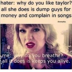 Go swifties. PS that isn't what she does at all and the sad thing is that that is the only thing haters have against her and its not even accurate:P
