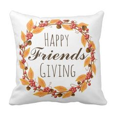 #Happy Friends Giving Fall Leaves & Berries Wreath Throw Pillow - #ThanksgivingDay Thanksgiving Day #Thanksgiving #happy #family #dinners #turkey #chicken