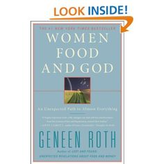 Women Food and God: An Unexpected Path to Almost Everything. Life-changing read.