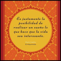 Es la posibilidad de realizar un sueño lo que hace la vida interesante #ElAlquimista - vía www.instagram.com/ComunidadCoelho   Comunidad Coelho: tu punto de encuentro con los fans de Paulo Coelho