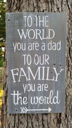 To The World You Are A Dad To Our Family You Are The World - Father's Day Gift, Father Sign, Rustic Sign, Pallet Wood Dad Sign by HansenCrafted on Etsy / would make the perfect portrait prop Diy Father's Day Gifts, Father's Day Diy, Happy Father Day Quotes, Happy Fathers Day, Fathers Day Sayings, Fathers Day Shirts, Daddy Gifts, Gifts For Dad, Kids Gifts
