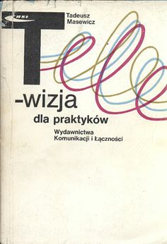 Telewizja dla praktyków, Tadeusz Masewicz, WKiŁ, 1982, http://www.antykwariat.nepo.pl/telewizja-dla-praktykow-tadeusz-masewicz-p-13799.html