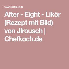 After - Eight - Likör (Rezept mit Bild) von JIrousch | Chefkoch.de