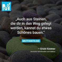 """""""Auch aus Steinen, die dir in den Weg gelegt werden, kannst du etwas Schönes bauen."""" - Erich Kästner"""