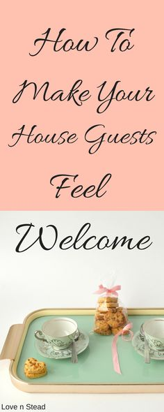 Learn easy ways to make your house guests feel welcome! These are simple tips that will make a big difference to your guests. Let them know you're happy to have them!