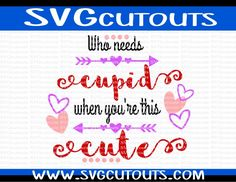 Who Needs Cupid When Youre This Cute Valentine Design, SVG, Eps, Dxf Formats, Cutting Machines Files,  Silhouette, Cricut, INSTANT DOWNLOAD by SVGcutouts on Etsy