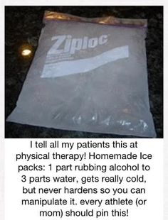 Homemade Ice pack: 1 part rubbing alcohol to 3 parts water; gets really cold but never hardens.