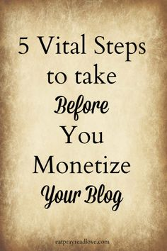 5 Vital Steps to take Before You Monetize Your Blog- step 4 is especially important! #blogging