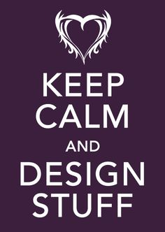 Sounds like an oxymoron to me...usually I'm on a crazy deadline designing 'stuff'...there is no keeping calm - HA!