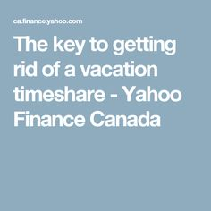 The key to getting rid of a vacation timeshare - Yahoo Finance Canada
