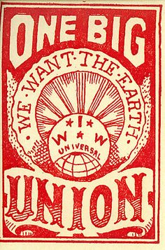 "1919 This ""silent agitator"" issued by the Industrial Workers of the World bears the I.W.W. seal, around which the text states ""One Big Union. We want the earth."""
