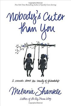 Nobody's Cuter than You: A Memoir about the Beauty of Friendship by Melanie Shankle http://www.amazon.com/dp/1414397488/ref=cm_sw_r_pi_dp_nbDcvb0VJBV9Z