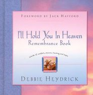 I'll Hold You in Heaven Remembrance Book   -               By: Debbie Heydrick