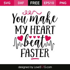 *** FREE SVG CUT FILE for Cricut, Silhouette and more *** You make my heart beat Faster