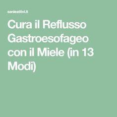 Cura il Reflusso Gastroesofageo con il Miele (in 13 Modi) Collagen, Einstein, The Cure, Remedies, Food And Drink, Health, Fitness, Cannoli, Syrup