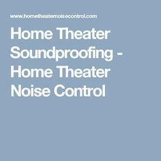 Home Theater Soundproofing - Home Theater Noise Control