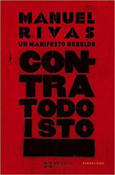 Contra todo isto : un manifesto rebelde / Manuel Rivas Leo, Google, Summary, Feelings, Libros, Journals, Author, The Outsiders, Senior Boys