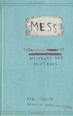Mess: The Manual of Accidents and Mistakes by Keri Smith http://www.amazon.co.uk/dp/1846144477/ref=cm_sw_r_pi_dp_Zpfoub18N6SKA