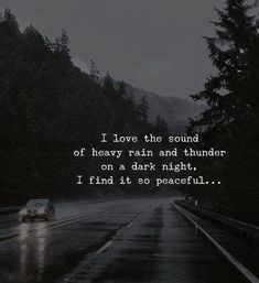 I love the sound of heavy rain and thunder on a dark night, I find it so peaceful.....