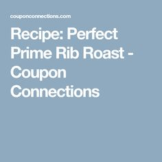 Recipe: Perfect Prime Rib Roast - Coupon Connections