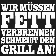 https://image.spreadshirtmedia.net/image-server/v1/compositions/117016571/views/1,width=235,height=235,appearanceId=2,backgroundColor=f9f9f9,version=1440399755/Wir-muessen-Fett-verbrennen-schmeisst-den-Grill-an!-T-Shirts.jpg