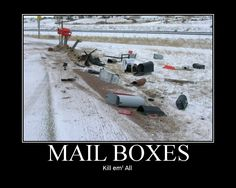 Not sure if I should be glad that I have to walk to the CORNER to get my mail. Better than having to walk AROUND the neighborhood to pick up my mail from the GROUND!