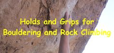 Holds and Grips for Bouldering and Rock Climbing #bouldering #holdsandgrips https://www.survivalfitnessplan.com/holds-grips-bouldering-rock-climbing/