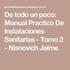 De todo un poco: Manual Practico De Instalaciones Sanitarias - Tomo 2 - Nisnovich Jaime