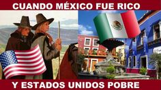 WHEN MEXICO WAS WORLD POTENCY AND THE UNITED STATES WAS POOR