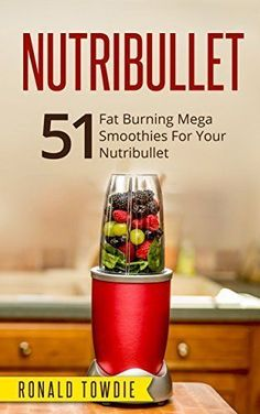 NUTRIBULLET: 51 Fat Burning Mega Smoothies For Your Nutribullet (nutribullet, nutribullet recipe book, nutribullet recipes, smoothies for weight loss, smoothies, smoothies recipes, green juices), www.amazon.com/…