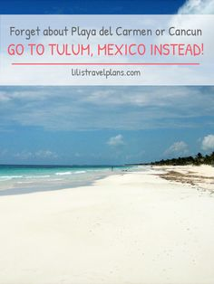 Forget about Playa del Carmen or Cancun - Go to Tulum (Mexico) instead!