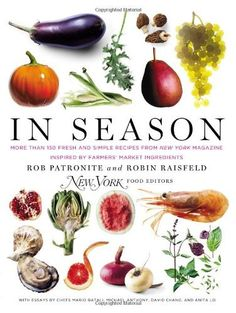 In Season: More Than 150 Fresh and Simple Recipes from New York Magazine Inspired by Farmers' Market Ingredients by Rob Patronite, http://www.amazon.com/dp/0399161104/ref=cm_sw_r_pi_dp_zWsZqb03HF0DA