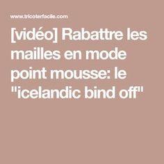 """[vidéo] Rabattre les mailles en mode point mousse: le """"icelandic bind off"""""""