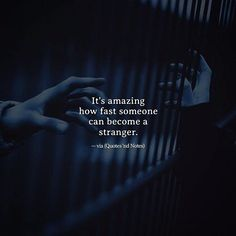 It's amazing how fast someone can become a stranger. via (http://ift.tt/2mx9qnf)