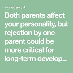 Both parents affect your personality, but rejection by one parent could be more critical for long-term development.