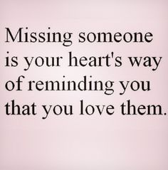 Missing someone = love. I like this.
