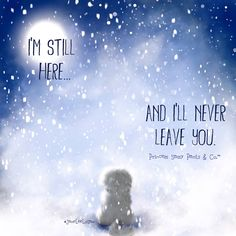 I'm still here... and I'll never leave you